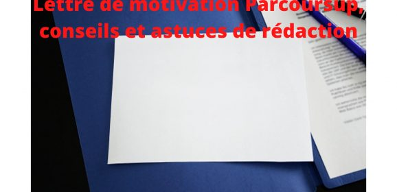 Nos meilleurs conseils pour écrire une lettre de motivation Parcoursup